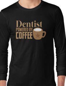 Dentist powered by coffee Long Sleeve T-Shirt