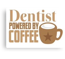 Dentist powered by coffee Canvas Print