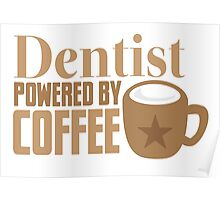 Dentist powered by coffee Poster