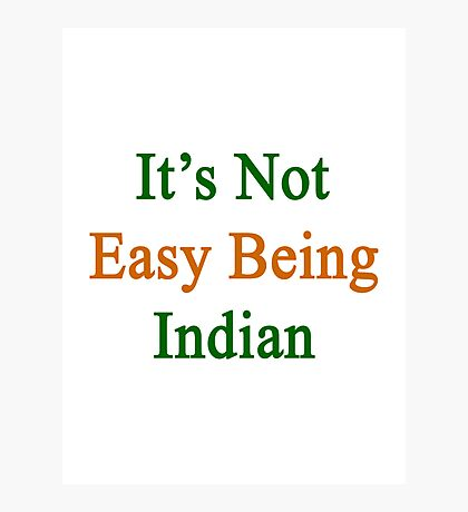 It's Not Easy Being Indian  Photographic Print