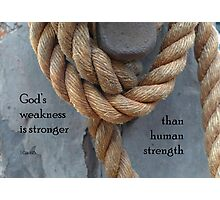 God's weakness is stronger...1 Cor 1:25 Photographic Print