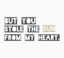 You Stole the Sun from my Heart by Kellylorna
