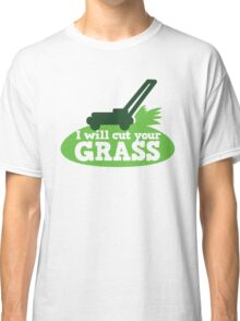 I will cut your GRASS with lawn mower Classic T-Shirt