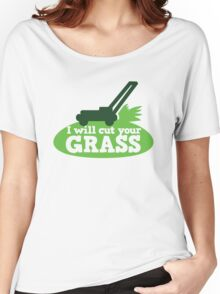 I will cut your GRASS with lawn mower Women's Relaxed Fit T-Shirt