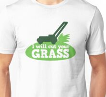 I will cut your GRASS with lawn mower Unisex T-Shirt