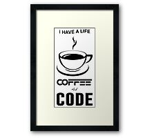 Programmer I Have a Life Coffee And Code Framed Print