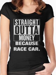 Straight outta money because race car Women's Fitted Scoop T-Shirt