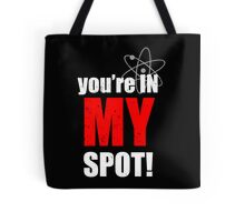 You're In My Spot Tote Bag