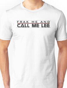 Frak Me and Call Me Lee - BSG, Battlestar Galactica Unisex T-Shirt
