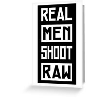 Photographer - Real Men Shoot Raw Greeting Card