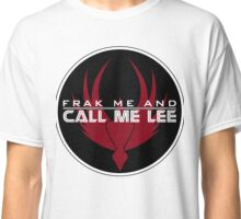 Frak Me and Call Me Lee - With BSG Badge, Battlestar Galactica Classic T-Shirt