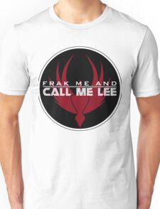 Frak Me and Call Me Lee - With BSG Badge, Battlestar Galactica Unisex T-Shirt