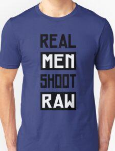 Photographer - Real Men Shoot Raw Unisex T-Shirt