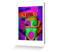 Normal is boring  Greeting Card