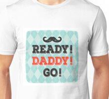 Ready! Daddy! Go! Unisex T-Shirt