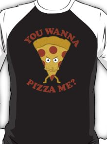 You Wanna Pizza Me? T-Shirt