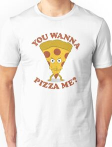 You Wanna Pizza Me? Unisex T-Shirt