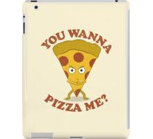 You Wanna Pizza Me? iPad Case/Skin