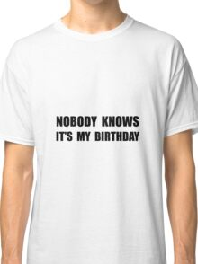 Nobody Knows Birthday Classic T-Shirt