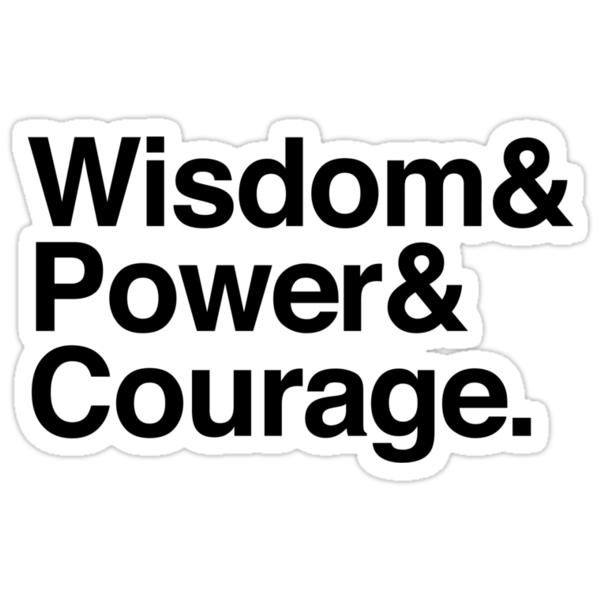Wisdom & Power & Courage. by MarcyTwain