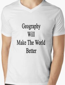 Geography Will Make The World Better  Mens V-Neck T-Shirt