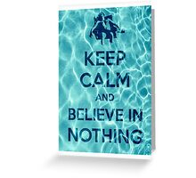Keep Calm And Believe In Nothing 16 Greeting Card