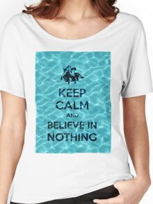 Keep Calm And Believe In Nothing 16 Women's Relaxed Fit T-Shirt
