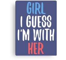 Girl I Guess I'm With Her Canvas Print
