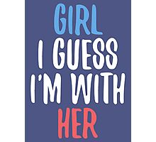 Girl I Guess I'm With Her Photographic Print