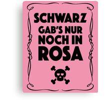 Schwarz Gab's Nur noch in Rosa - I. Canvas Print