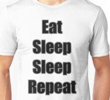 Eat, Sleep, Sleep, Repeat. Unisex T-Shirt