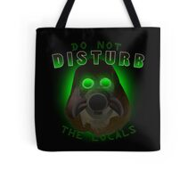 Do Not Disturb The Locals Tote Bag