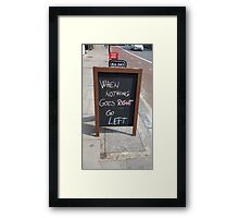 WHEN NOTHING GOES RIGHT, GO LEFT Framed Print