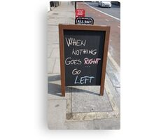 WHEN NOTHING GOES RIGHT, GO LEFT Canvas Print