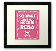 Schwarz Gab's Nur noch in Rosa - II. Framed Print