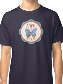 Love Is In The Air Classic T-Shirt