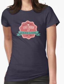 Live Laugh Make Love Womens Fitted T-Shirt