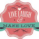 Live Laugh Make Love by FamilyT-Shirts
