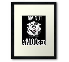 I Am Not A'MOOsed Framed Print