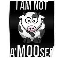 I Am Not A'MOOsed Poster