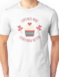 Cupcakes Make Everything Better Unisex T-Shirt