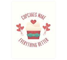 Cupcakes Make Everything Better Art Print