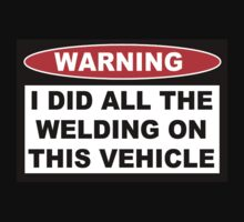 Warning I did all the welding on this vehicle Shirts Stickers Poster Pillows Phone Tablet Cases One Piece - Long Sleeve