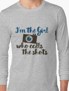 I'm the girl who calls the shots  Long Sleeve T-Shirt