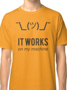 Shrug it works on my machine - Programmer Excuse Design Classic T-Shirt