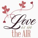 Love Is In The Air by FamilyT-Shirts