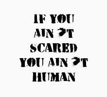 If You Ain't Scared, You Ain't Human Unisex T-Shirt