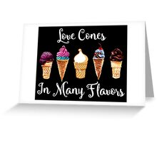 Love CoNes In Many Flavors Greeting Card