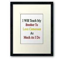 I Will Teach My Brother To Love Cameroon As Much As I Do Framed Print