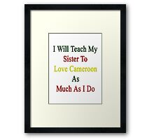I Will Teach My Sister To Love Cameroon As Much As I Do Framed Print